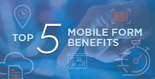 Top 5 Mobile Form Benefits