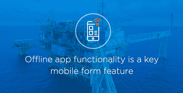 Offline app functionality is a key mobile form feature