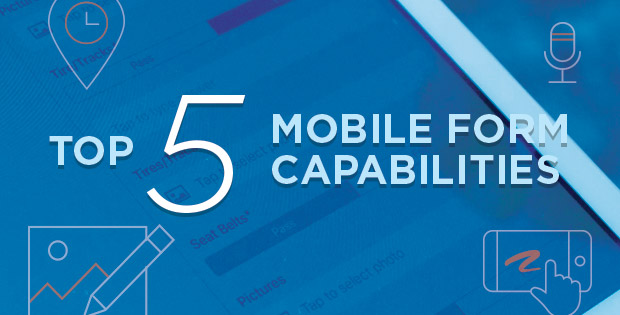 Top 5 Mobile Form Capabilities