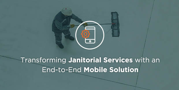 Transforming Janitorial Services with an End-to-End Mobile Solution