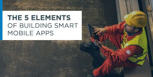 The 5 Elements of Building Smart Mobile Apps