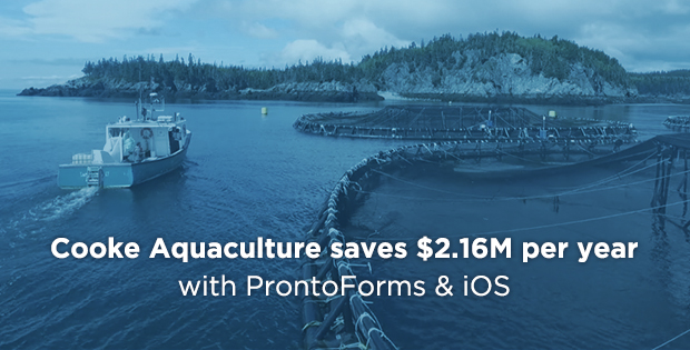 Cooke Aquaculture saves $2.16M per year with ProntoForms and iOS
