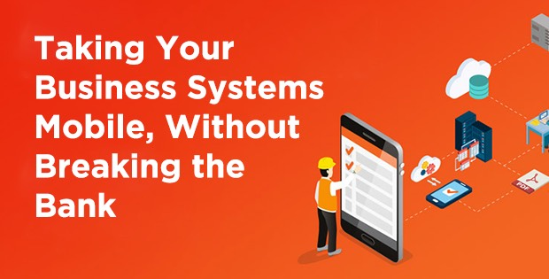 Taking Your Business Systems Mobile, Without Breaking the Bank