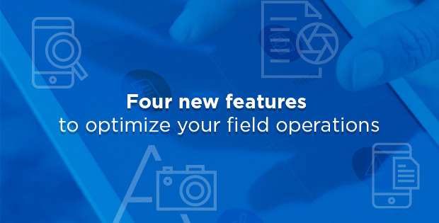 Four new features to optimize your field operations
