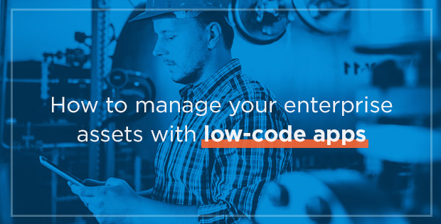 How to manage your enterprise assets with low-code apps