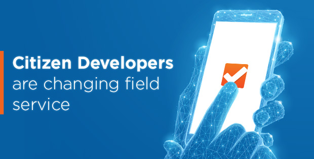 Citizen developers are changing field service