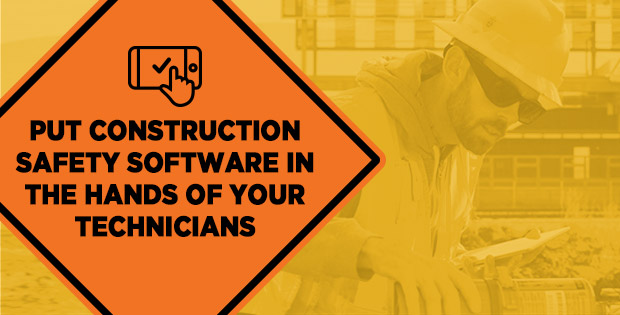 Put construction safety software in the hands of your technicians