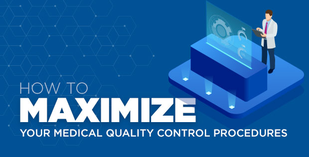 How to maximize your medical quality control procedures