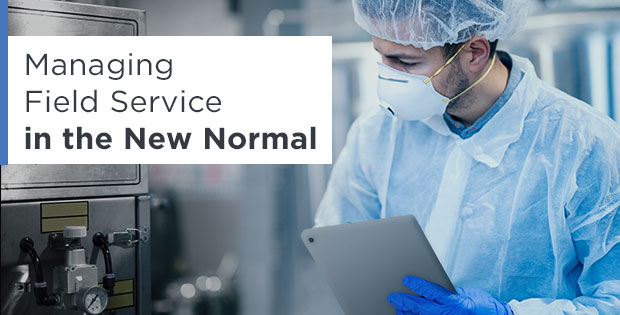 Managing Field Service in the New Normal