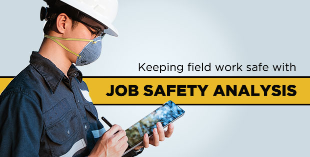 Keeping field work safe with job safety and job site analysis