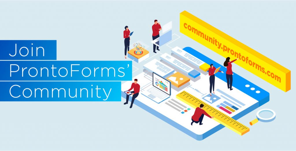 The ProntoForms' community is your space to unite with others, learn everything you can about our product, and accelerate your knowledge.
